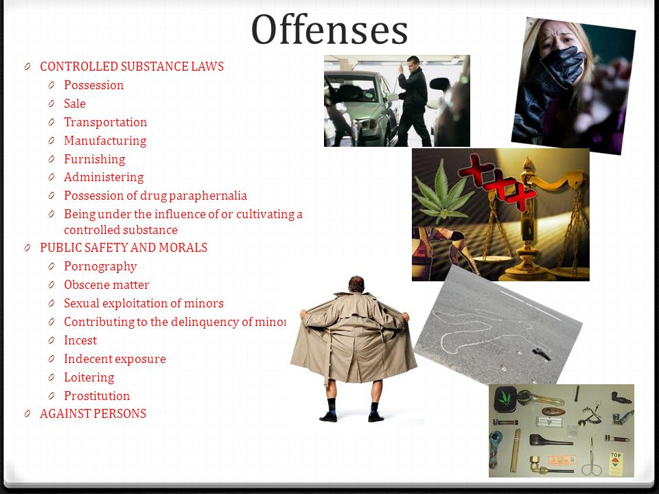 Offenses CONTROLLED SUBSTANCE LAWS Possession Sale Transportation