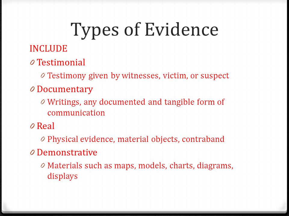 Types of Evidence INCLUDE Testimonial Documentary Real Demonstrative