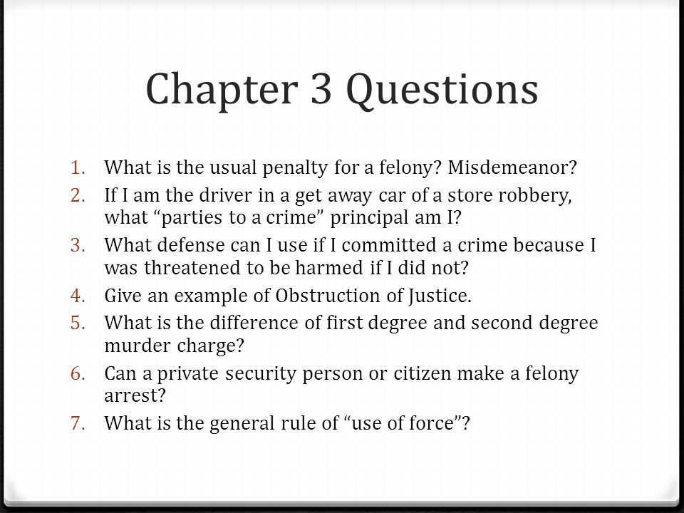 Chapter 3 Questions What is the usual penalty for a felony Misdemeanor