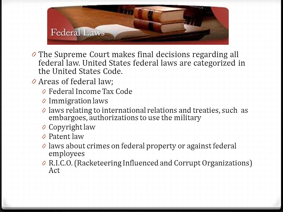 Federal Law The Supreme Court makes final decisions regarding all federal law. United States federal laws are categorized in the United States Code.