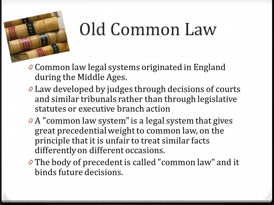 Old Common Law Common law legal systems originated in England during the Middle Ages.