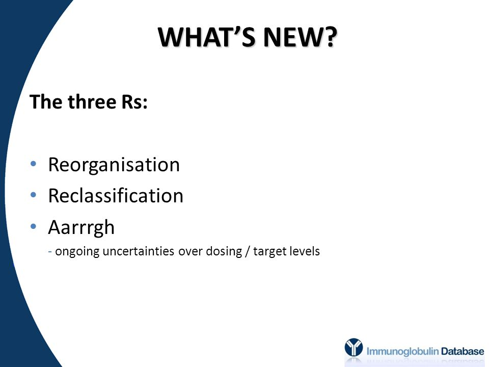 WHAT'S NEW The three Rs: Reorganisation Reclassification Aarrrgh