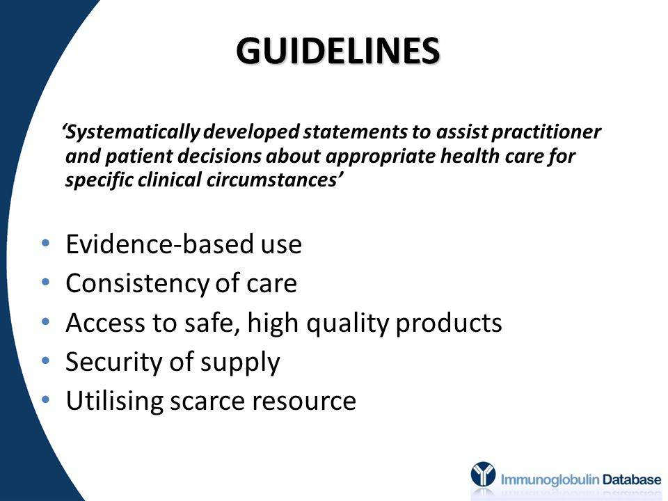 GUIDELINES Evidence-based use Consistency of care