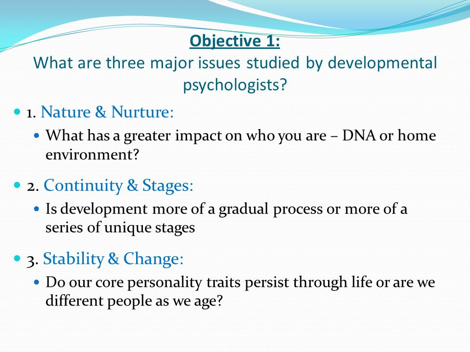 Objective 1: What are three major issues studied by developmental psychologists