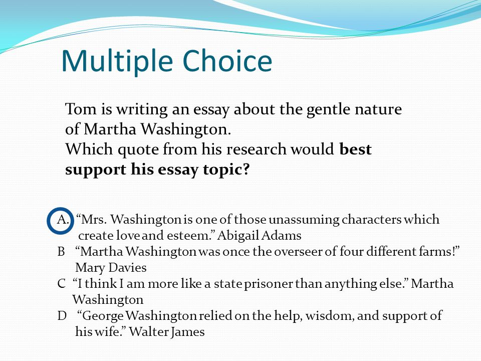 end of course testing ppt multiple choice tom is writing an essay about the gentle nature of martha washington