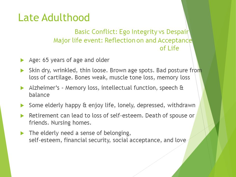 Late Adulthood. Basic Conflict: Ego Integrity vs Despair