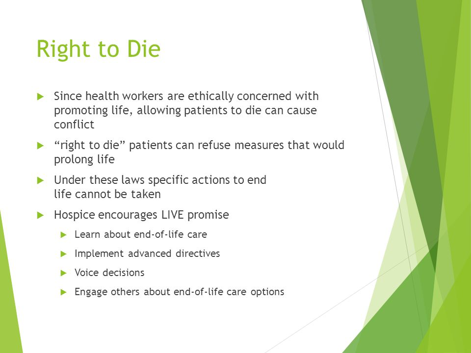 Right to Die Since health workers are ethically concerned with promoting life, allowing patients to die can cause conflict.