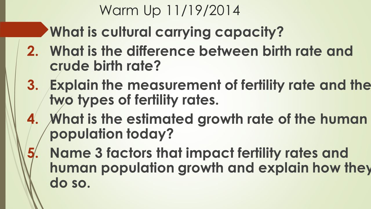 Warm Up 11/19/2014 What is cultural carrying capacity What is the difference between birth rate and crude birth rate