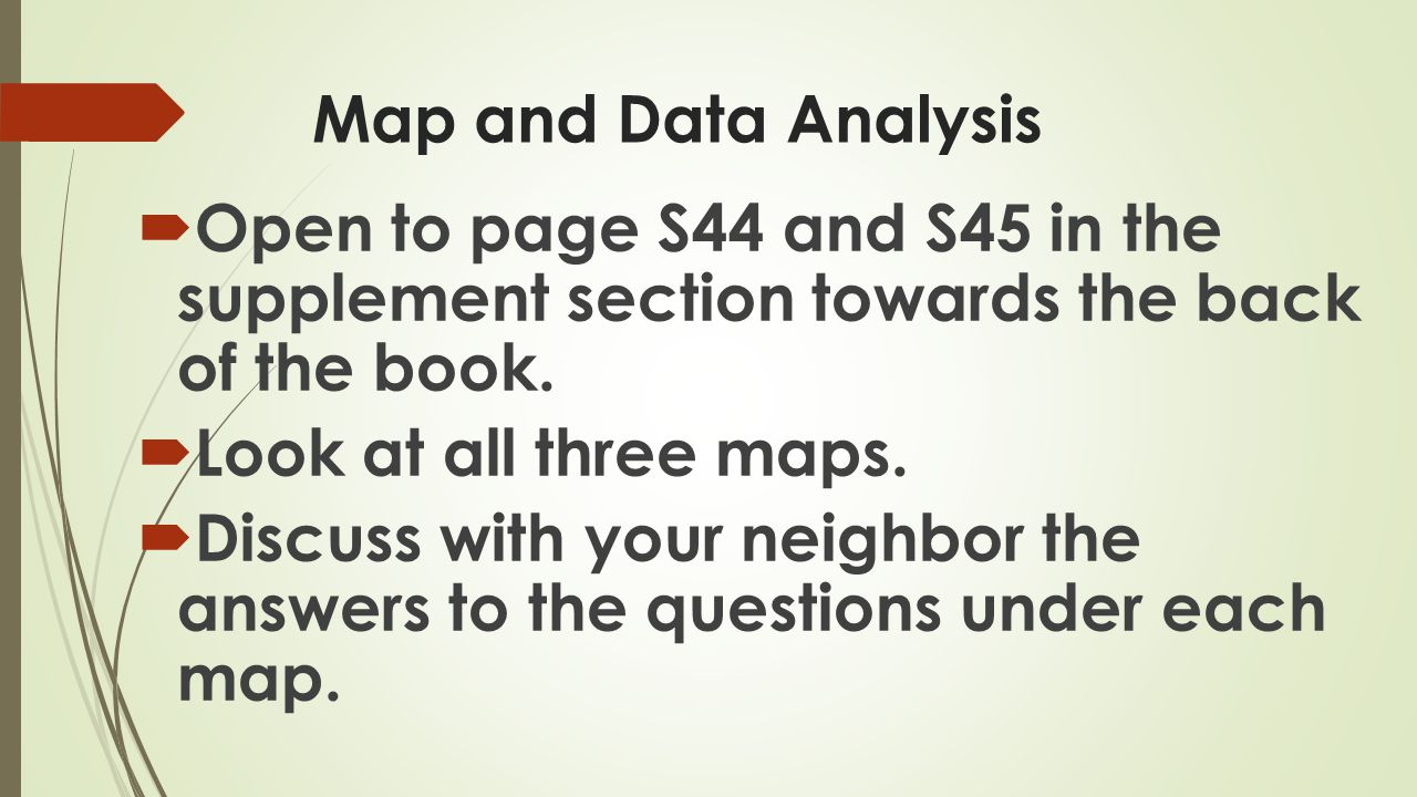 Map and Data Analysis Open to page S44 and S45 in the supplement section towards the back of the book.