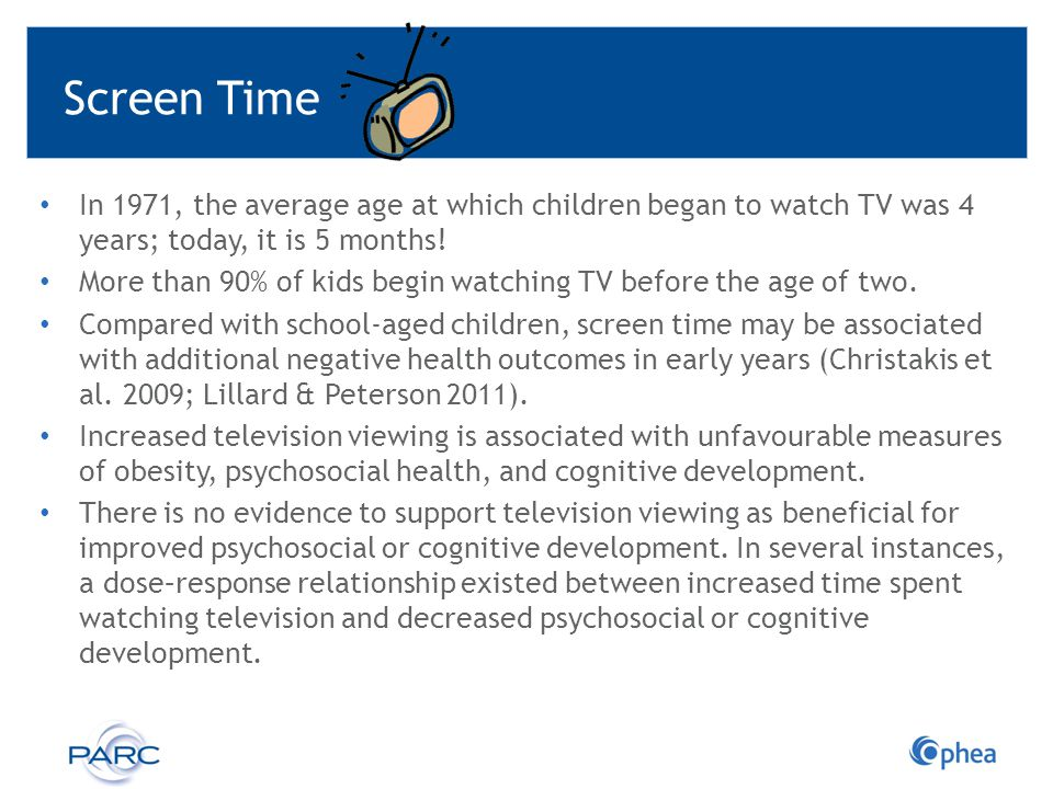 Screen Time In 1971, the average age at which children began to watch TV was 4 years; today, it is 5 months!