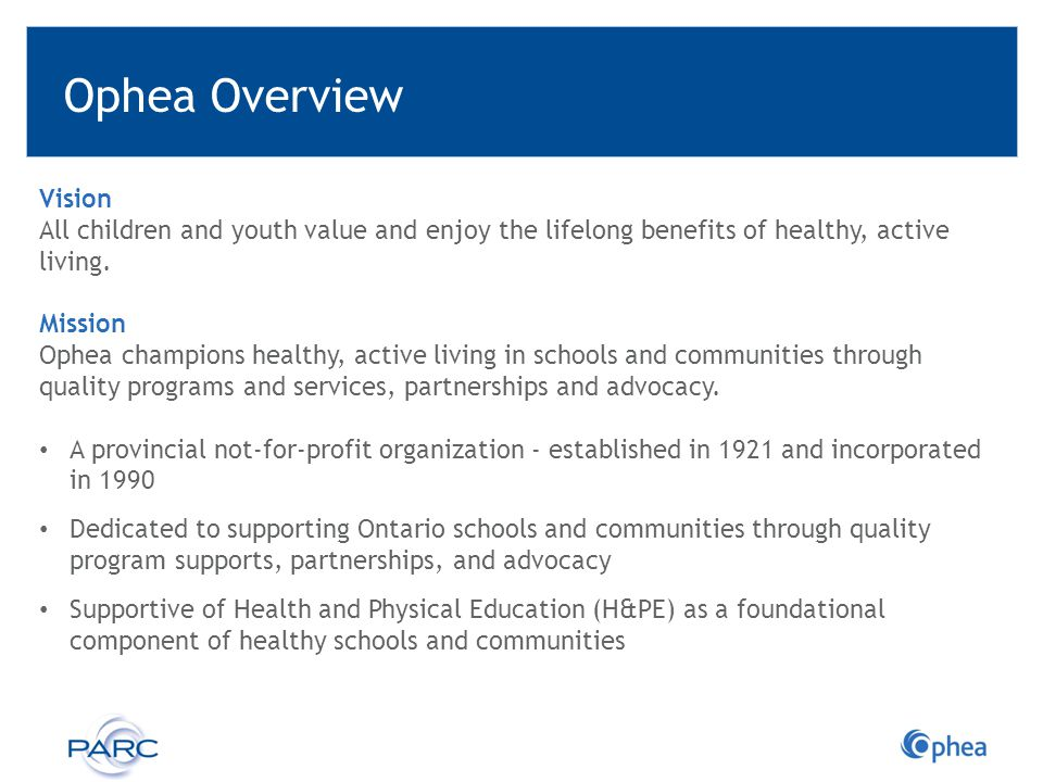 Ophea Overview Vision. All children and youth value and enjoy the lifelong benefits of healthy, active living.