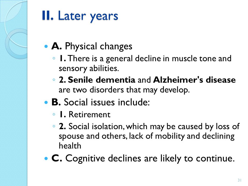 II. Later years A. Physical changes B. Social issues include: