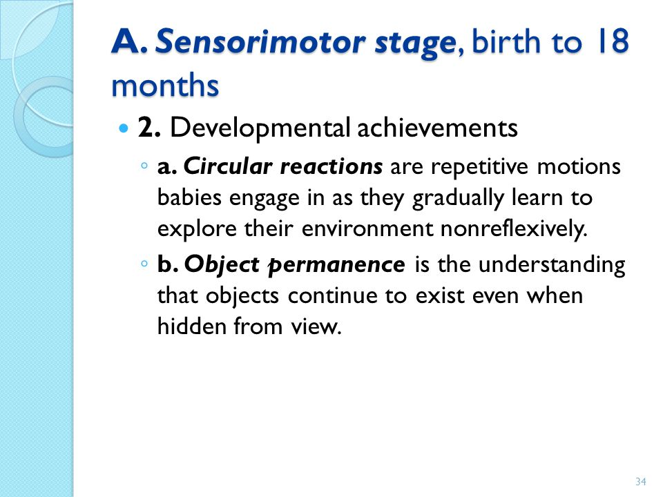 A. Sensorimotor stage, birth to 18 months
