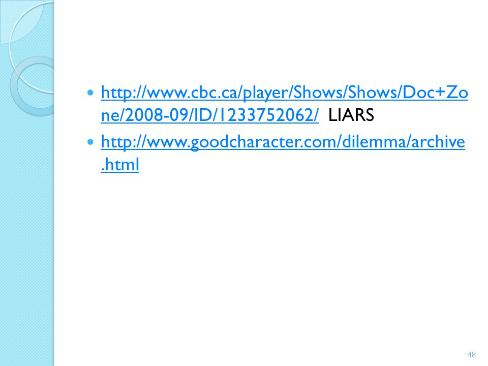 http://www.cbc.ca/player/Shows/Shows/Doc+Zo ne/2008-09/ID/1233752062/ LIARS
