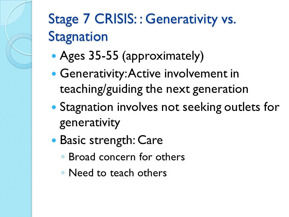 Stage 7 CRISIS: : Generativity vs. Stagnation