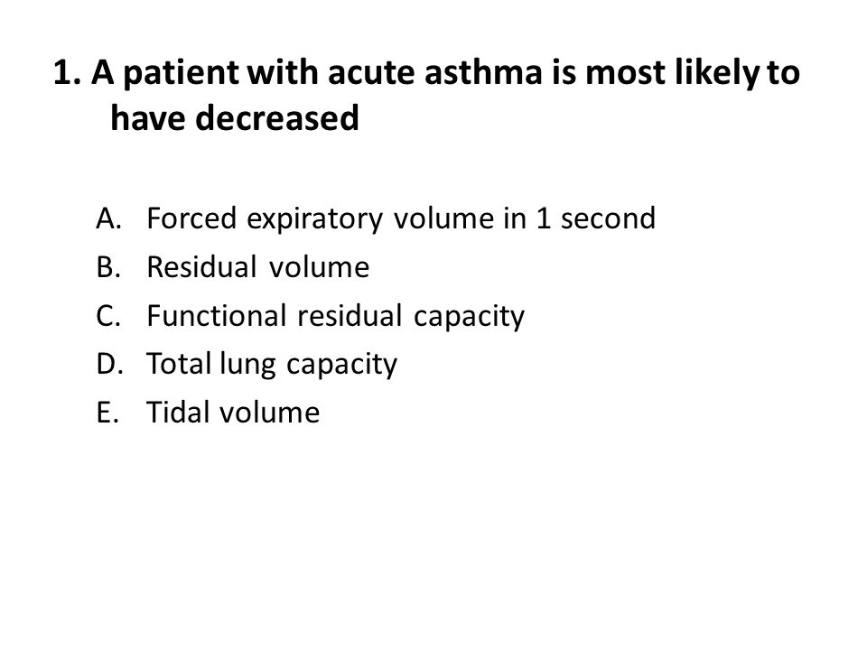 1. A patient with acute asthma is most likely to have decreased