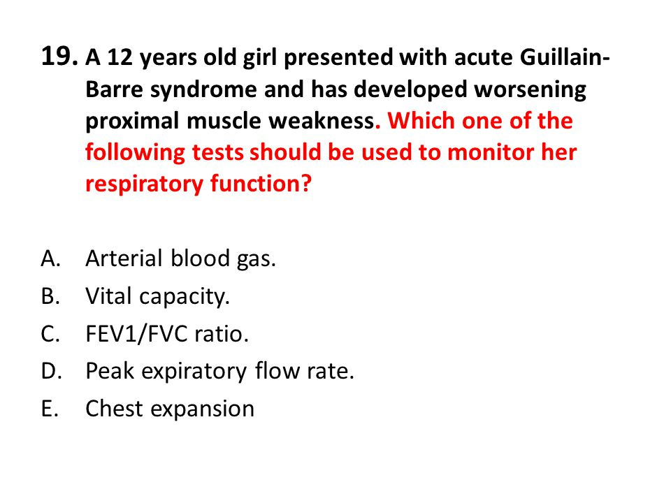 19. A 12 years old girl presented with acute Guillain-Barre syndrome and has developed worsening proximal muscle weakness. Which one of the following tests should be used to monitor her respiratory function