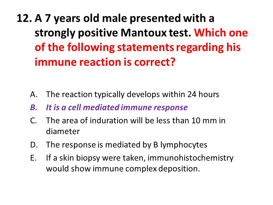12. A 7 years old male presented with a strongly positive Mantoux test