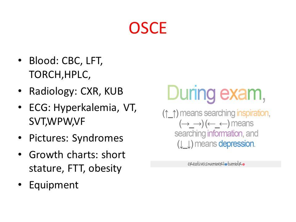 OSCE Blood: CBC, LFT, TORCH,HPLC, Radiology: CXR, KUB