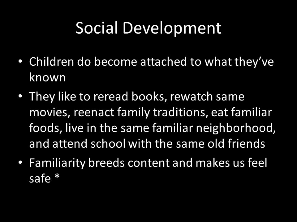 Social Development Children do become attached to what they've known