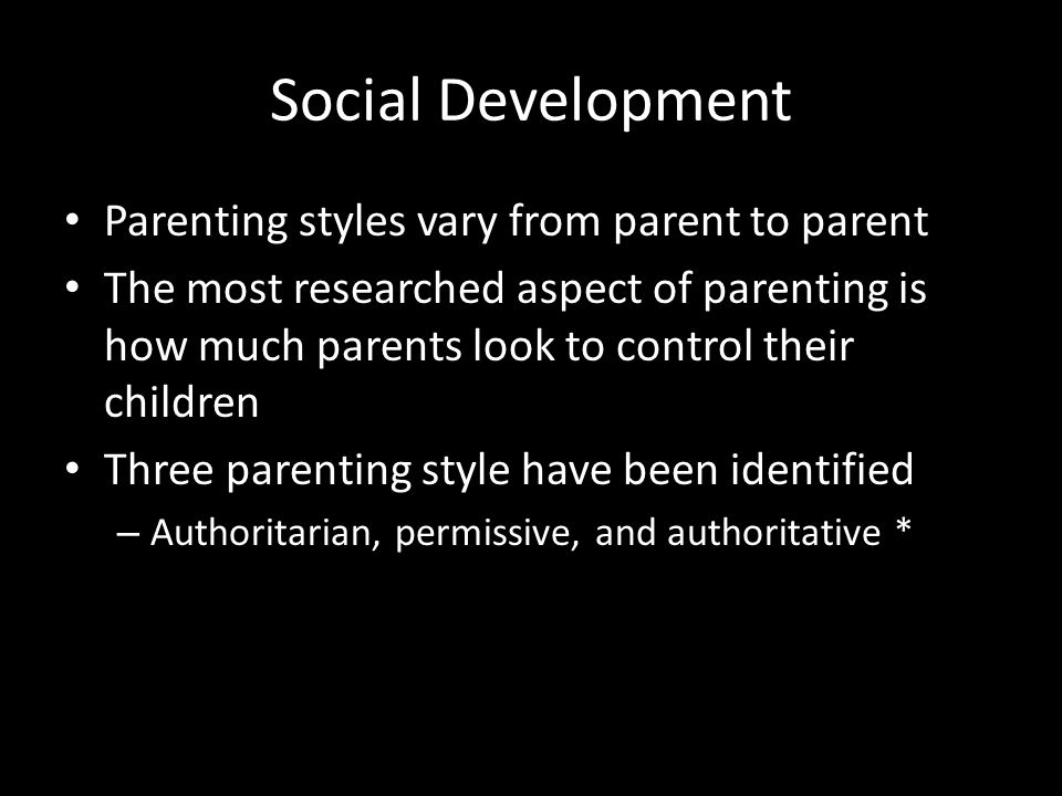 Social Development Parenting styles vary from parent to parent