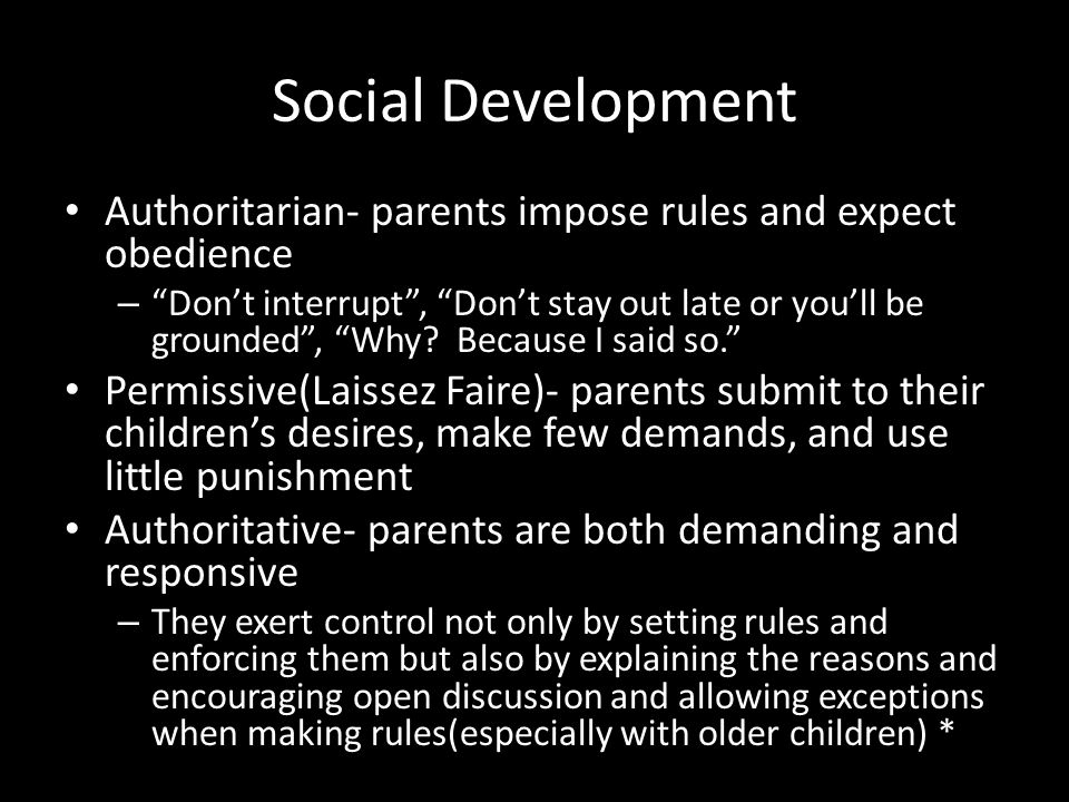 Social Development Authoritarian- parents impose rules and expect obedience.