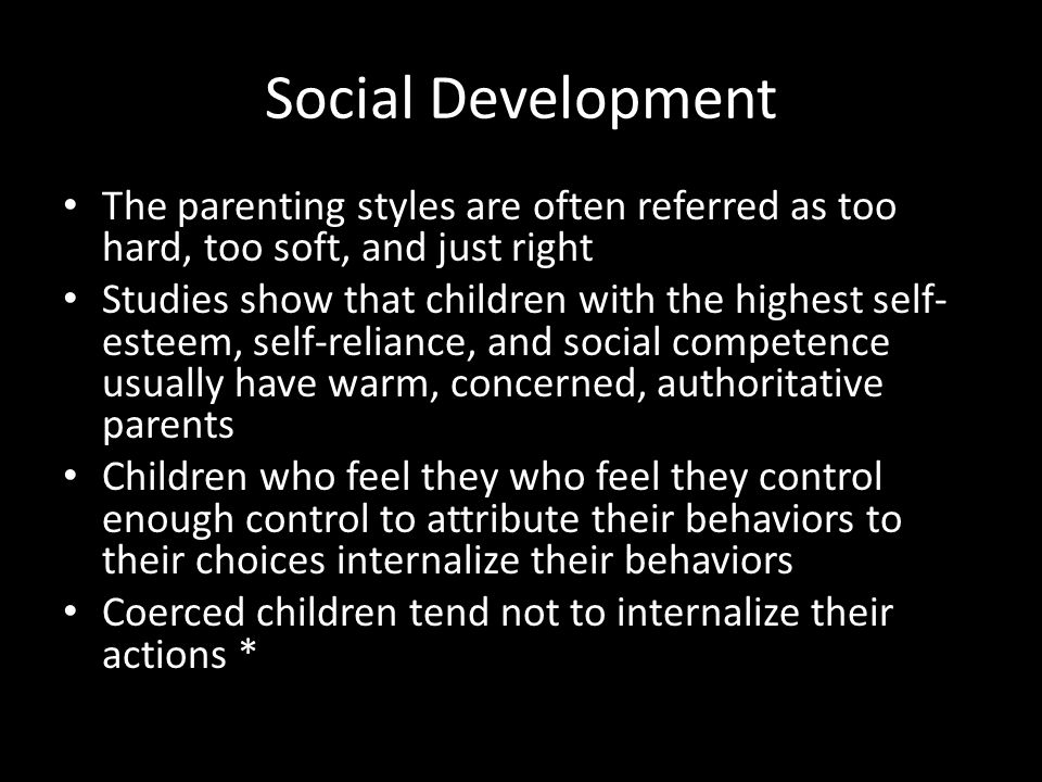 Social Development The parenting styles are often referred as too hard, too soft, and just right.
