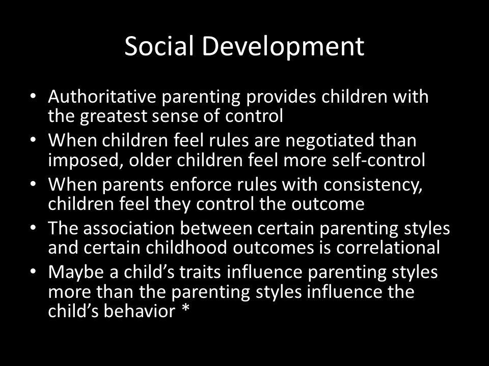 Social Development Authoritative parenting provides children with the greatest sense of control.