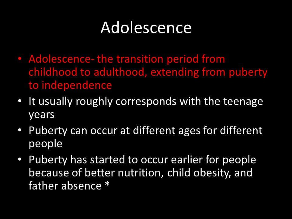 Adolescence Adolescence- the transition period from childhood to adulthood, extending from puberty to independence.