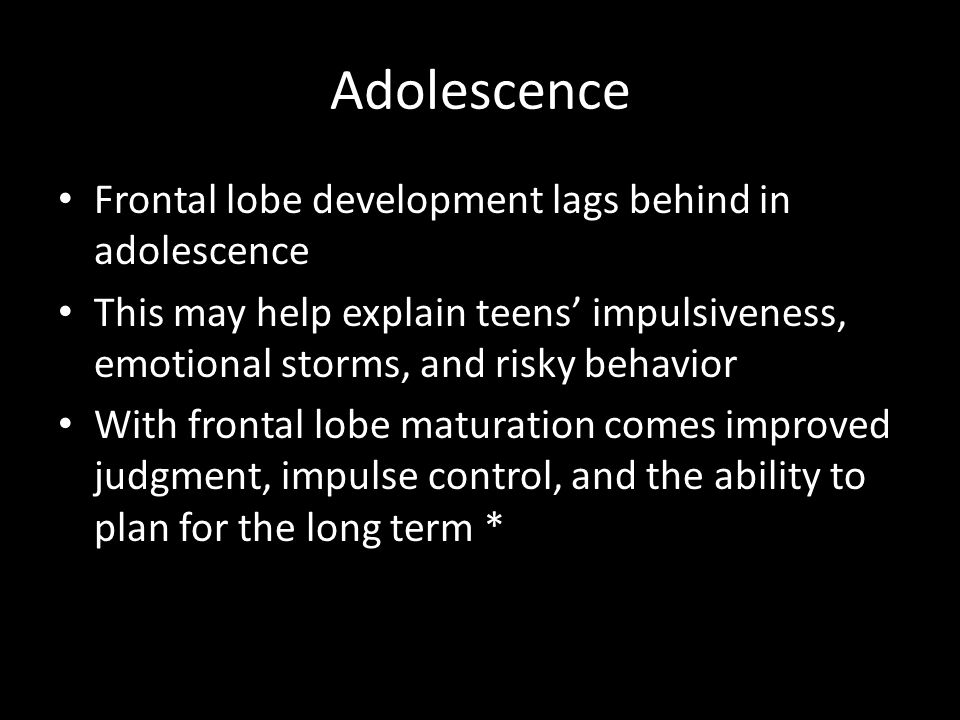 Adolescence Frontal lobe development lags behind in adolescence