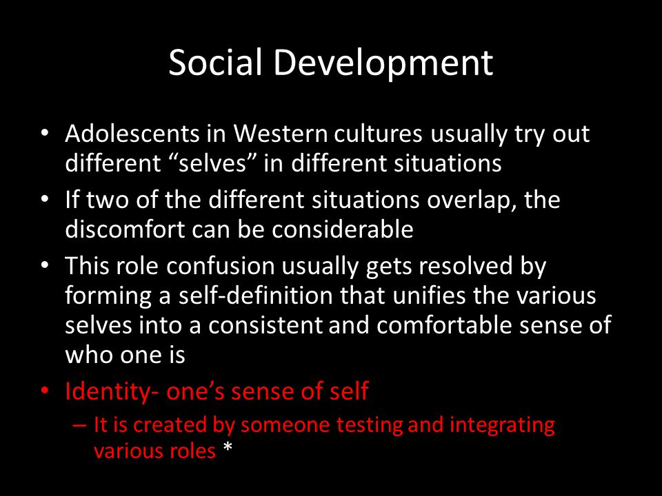 Social Development Adolescents in Western cultures usually try out different selves in different situations.