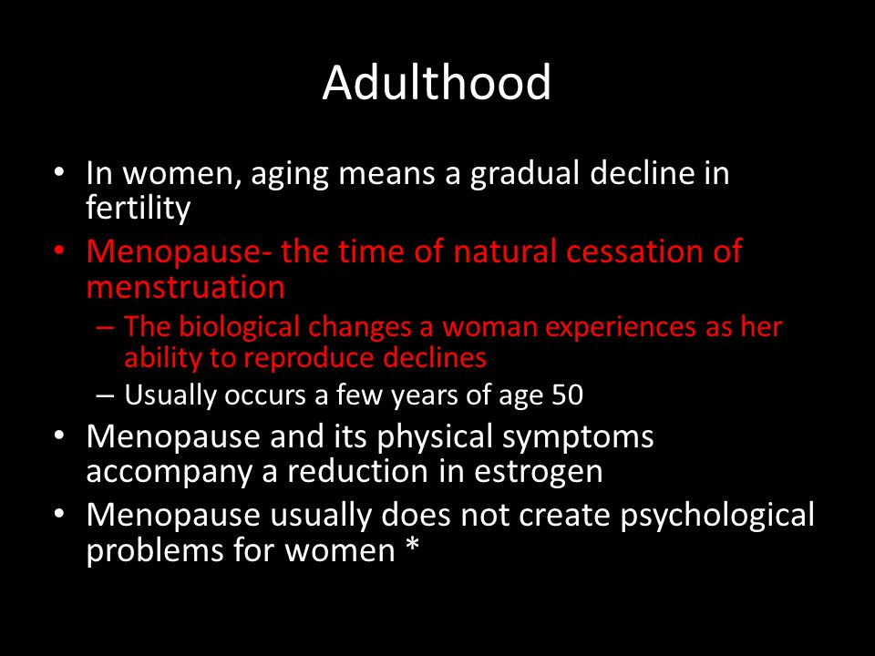 Adulthood In women, aging means a gradual decline in fertility