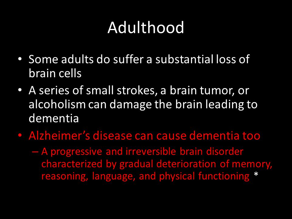 Adulthood Some adults do suffer a substantial loss of brain cells