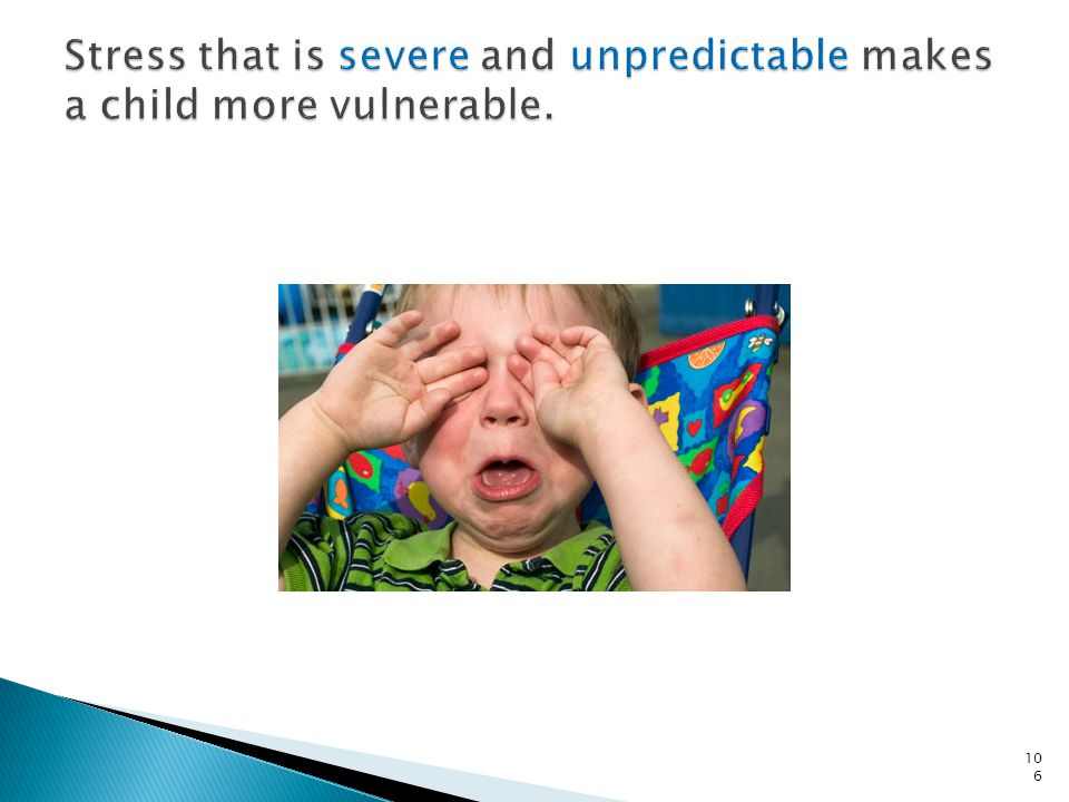 Stress that is severe and unpredictable makes a child more vulnerable.