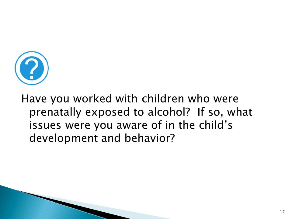 Have you worked with children who were prenatally exposed to alcohol