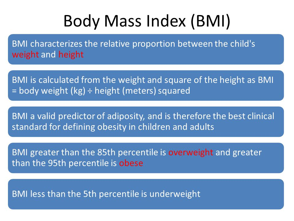 Body Mass Index (BMI) BMI characterizes the relative proportion between the child s weight and height.