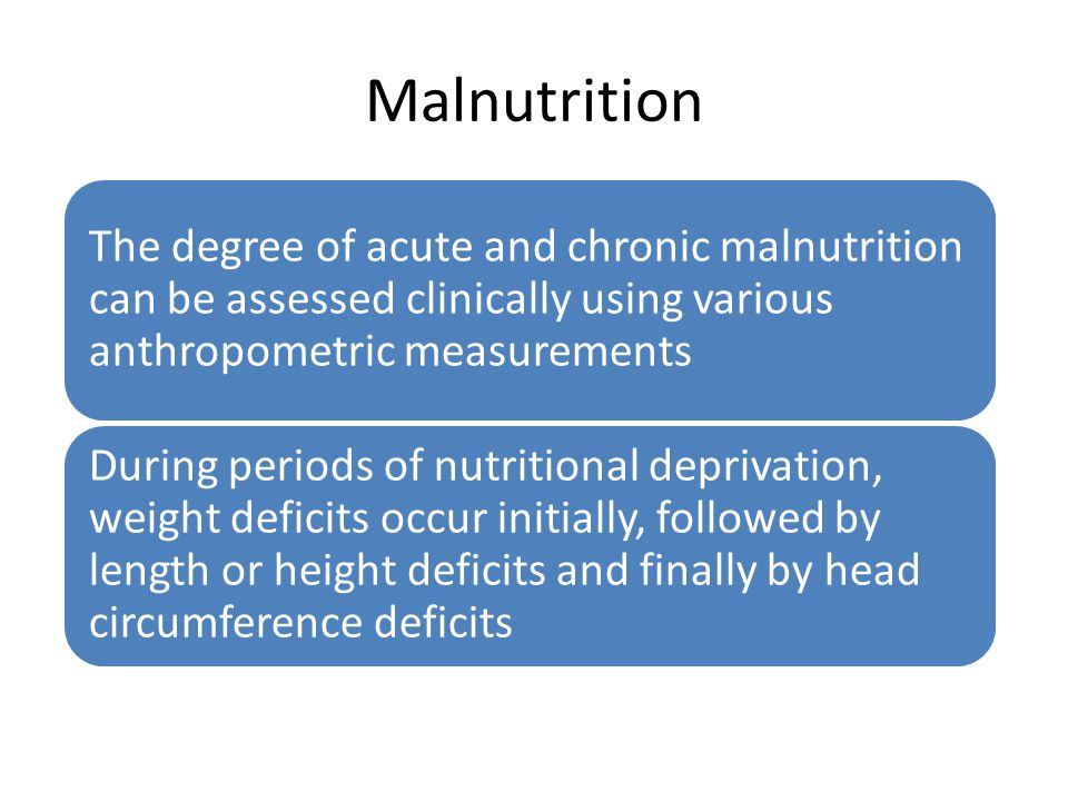 Malnutrition The degree of acute and chronic malnutrition can be assessed clinically using various anthropometric measurements.