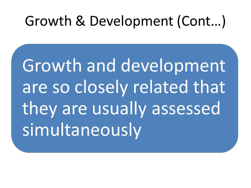 Growth & Development (Cont…)