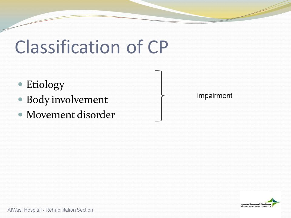 Classification of CP Etiology Body involvement Movement disorder