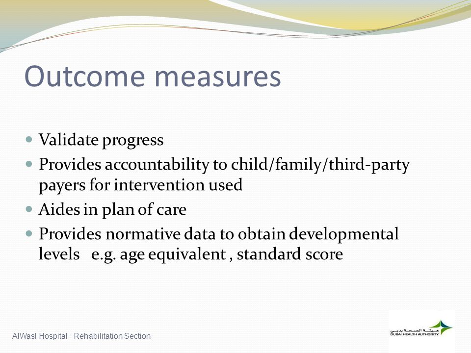 Outcome measures Validate progress