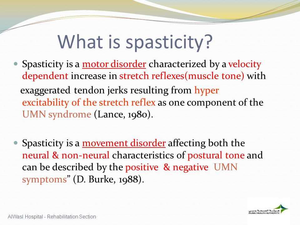What is spasticity Spasticity is a motor disorder characterized by a velocity dependent increase in stretch reflexes(muscle tone) with.