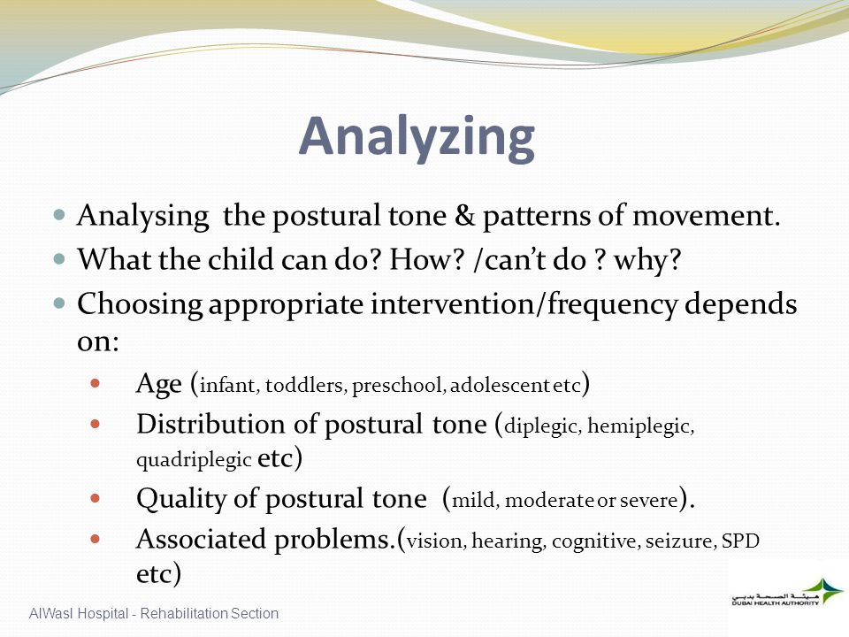 Analyzing Analysing the postural tone & patterns of movement.