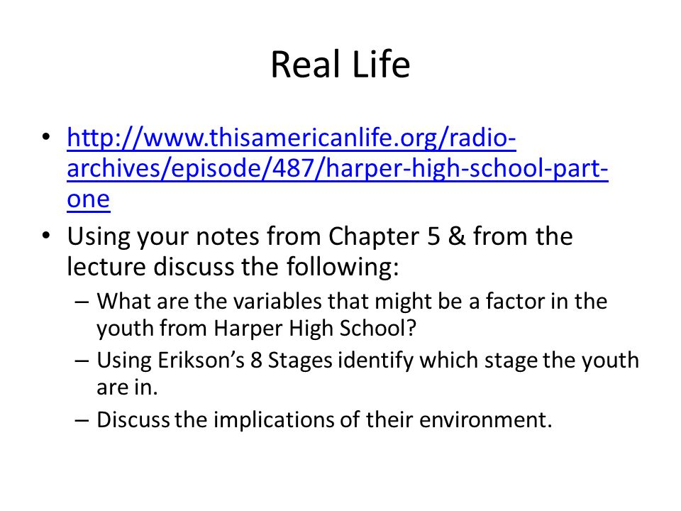 Real Life http://www.thisamericanlife.org/radio-archives/episode/487/harper-high-school-part-one.