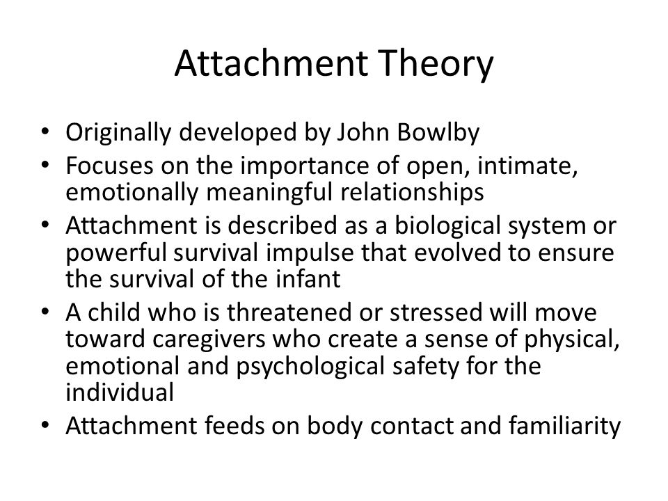 Attachment Theory Originally developed by John Bowlby