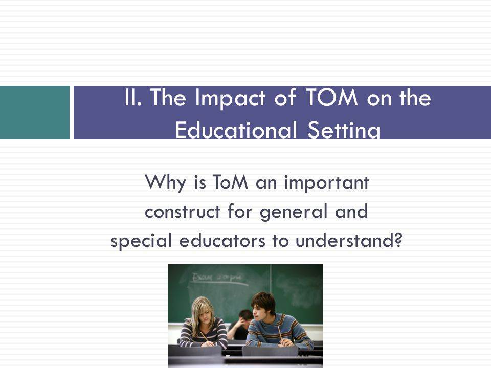 II. The Impact of TOM on the Educational Setting