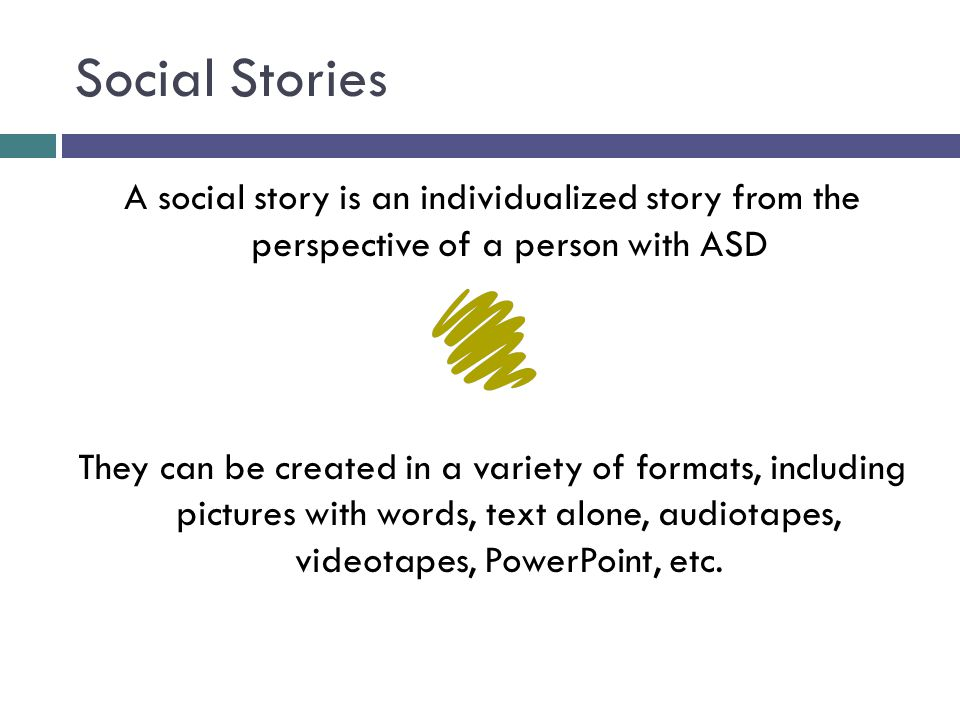 Social Stories A social story is an individualized story from the perspective of a person with ASD.