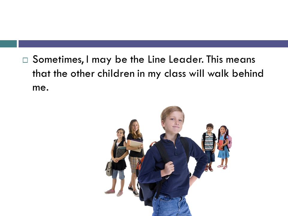 Sometimes, I may be the Line Leader