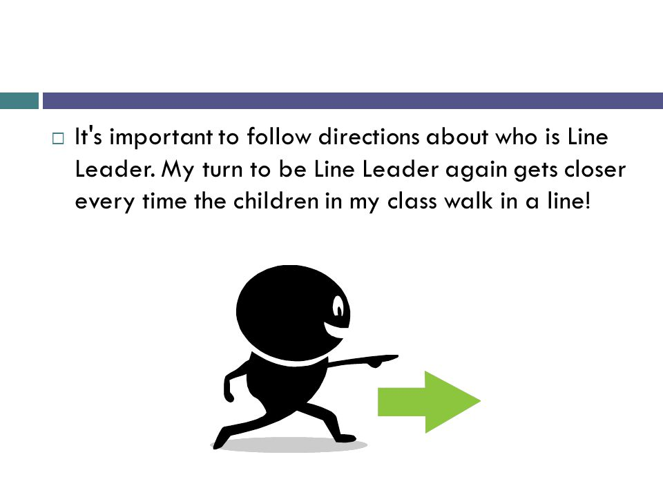 It s important to follow directions about who is Line Leader