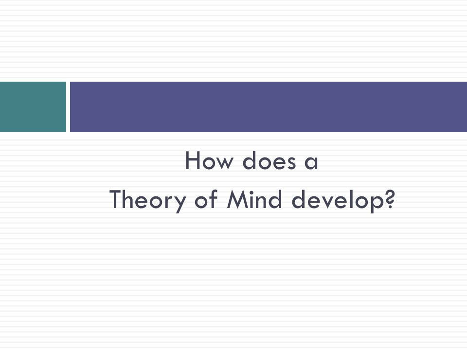 How does a Theory of Mind develop