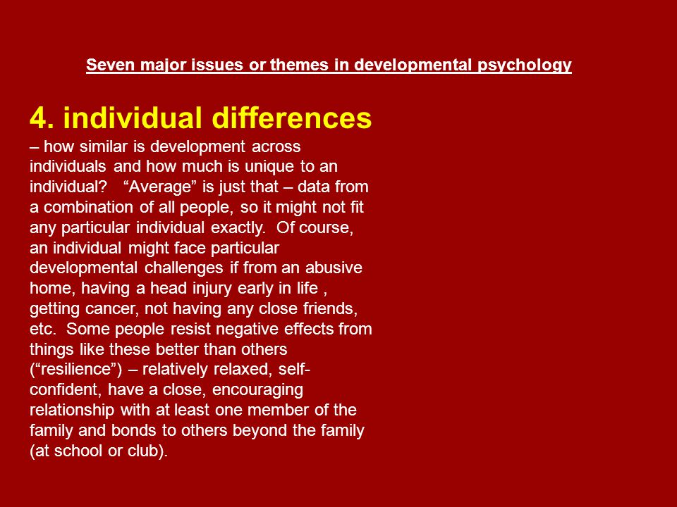 Seven major issues or themes in developmental psychology